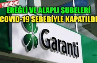 GARANTİ BANKASI'NIN EREĞLİ VE ALAPLI ŞUBELERİ...