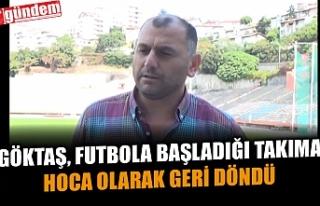 GÖKTAŞ, FUTBOLA BAŞLADIĞI TAKIMA HOCA OLARAK GERİ...