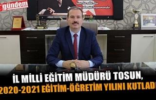 İL MİLLİ EĞİTİM MÜDÜRÜ TOSUN,2020-2021 EĞİTİM-ÖĞRETİM...
