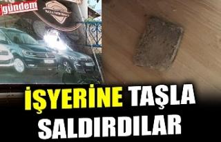 İŞYERİNE TAŞLA SALDIRDILAR