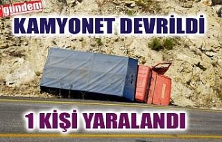 KAMYONET DEVRİLDİ 1 KİŞİ YARALANDI