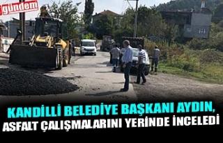 KANDİLLİ BELEDİYE BAŞKANI AYDIN, ASFALT ÇALIŞMALARINI...