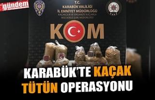 KARABÜK'TE KAÇAK TÜTÜN OPERASYONUNDA 5 İŞLETME...