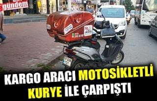 KARGO ARACI MOTOSİKLETLİ KURYE İLE ÇARPIŞTI