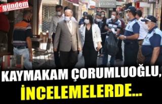 KAYMAKAM ÇORUMLUOĞLU, COVİD-19 DENETİMLERİNDE...