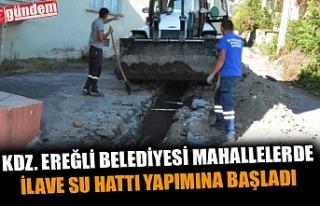 KDZ. EREĞLİ BELEDİYESİ MAHALLELERDE İLAVE SU...
