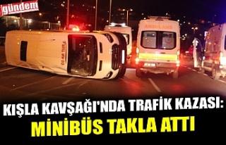 KIŞLA KAVŞAĞI'NDA TRAFİK KAZASI: MİNİBÜS...