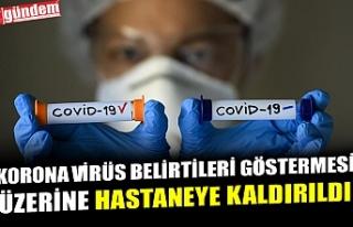 KORONA VİRÜS BELİRTİLERİ GÖSTERMESİ ÜZERİNE...