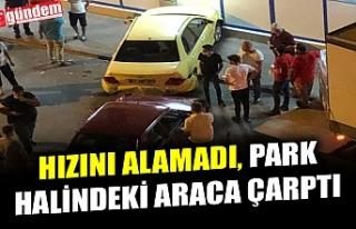 KOZLU'DA HIZINI ALAMAYAN ARAÇ, PARK HALİNDEKİ...
