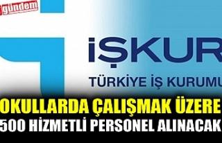 OKULLARDA ÇALIŞMAK ÜZERE 500 HİZMETLİ PERSONEL...