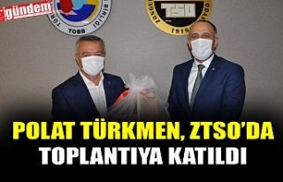 POLAT TÜRKMEN, ZTSO'DA TOPLANTIYA KATILDI