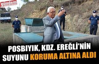 POSBIYIK, KDZ. EREĞLİ'NİN SUYUNU KORUMA ALTINA...