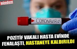 POZİTİF VAKALI HASTA EVİNDE FENALAŞTI, HASTANEYE...