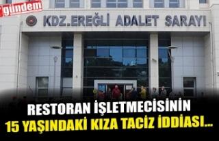 RESTORAN İŞLETMECİSİNİN 15 YAŞINDAKİ KIZA TACİZ...