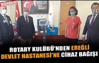 ROTARY KULÜBÜ'NDEN EREĞLİ DEVLET HASTANESİ'NE...