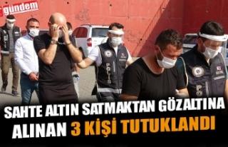 SAHTE ALTIN SATMAKTAN GÖZALTINA ALINAN 3 KİŞİ...