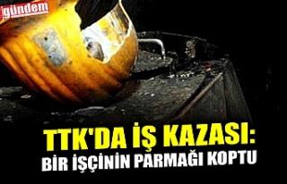 TTK'DA İŞ KAZASI: BİR İŞÇİNİN PARMAĞI...