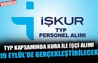 TYP KAPSAMINDA KURA İLE İŞÇİ ALIMI 19 EYLÜL'DE...