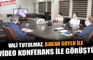 VALİ TUTULMAZ, BAKAN SOYLU İLE VİDEO KONFERANS...