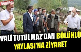VALİ TUTULMAZ'DAN BÖLÜKLÜ YAYLASI'NA...