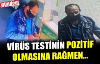 VİRÜS TESTİ POZİTİF ÇIKAN VATANDAŞ, İDDİA...