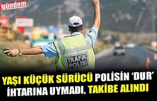YAŞI KÜÇÜK SÜRÜCÜ POLİSİN DUR İHTARINA UYMADI,...