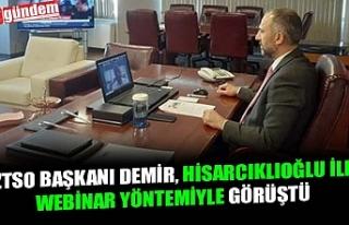 ZTSO BAŞKANI DEMİR, HİSARCIKLIOĞLU İLE WEBİNAR...