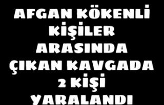 AFGAN KÖKENLİ KİŞİLER ARASINDA ÇIKAN KAVGADA...