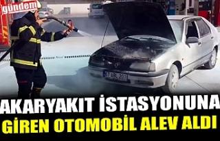 AKARYAKIT İSTASYONUNA GİREN OTOMOBİL ALEV ALDI