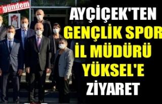 AYÇİÇEK'TEN GENÇLİK SPOR İL MÜDÜRÜ YÜKSEL'E...