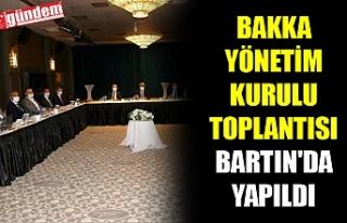 BAKKA YÖNETİM KURULU TOPLANTISI BARTIN'DA YAPILDI