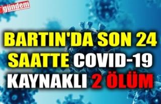 BARTIN'DA SON 24 SAATTE COVID-19 KAYNAKLI 2 ÖLÜM