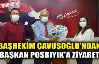 BAŞHEKİM ÇAVUŞOĞLU'NDAN BAŞKAN POSBIYIK'A...