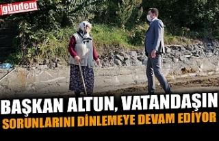 BAŞKAN ALTUN, VATANDAŞIN SORUNLARINI DİNLEMEYE...
