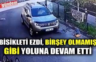 BİSİKLETİ EZDİ, BİRŞEY OLMAMIŞ GİBİ YOLUNA...