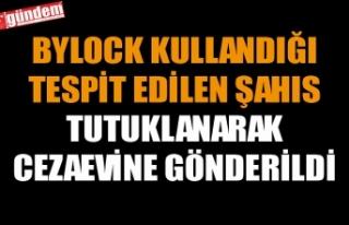 BYLOCK KULLANDIĞI TESPİT EDİLEN ŞAHIS TUTUKLANARAK...
