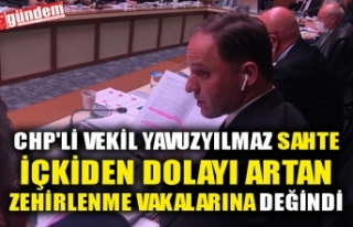 CHP'Lİ VEKİL YAVUZYILMAZ SAHTE İÇKİDEN DOLAYI...