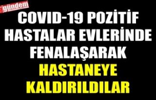 COVID-19 POZİTİF HASTALAR EVLERİNDE FENALAŞARAK...