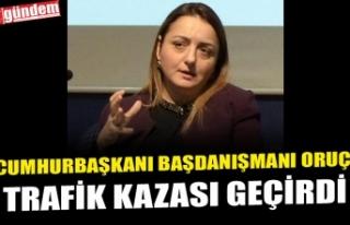 CUMHURBAŞKANI BAŞDANIŞMANI ORUÇ, TRAFİK KAZASI...