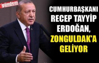 CUMHURBAŞKANI ERDOĞAN, ZONGULDAK'A GELİYOR