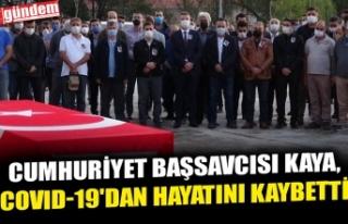 CUMHURİYET BAŞSAVCISI KAYA, COVID-19'DAN HAYATINI...