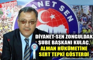 DİYANET-SEN ZONGULDAK ŞUBE BAŞKANI KULAÇ, ALMAN...