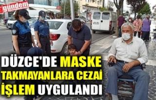DÜZCE'DE MASKE TAKMAYANLARA CEZAİ İŞLEM UYGULANDI