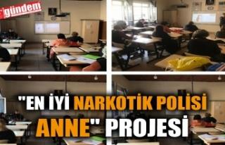 """EN İYİ NARKOTİK POLİSİ ANNE"" PROJESİ"