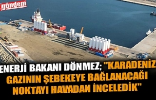 """ENERJİ BAKANI DÖNMEZ; """"KARADENİZ GAZININ ŞEBEKEYE..."""