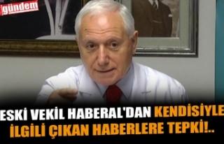 ESKİ VEKİL HABERAL'DAN KENDİSİYLE İLGİLİ...