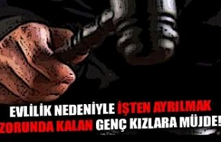 EVLİLİK NEDENİYLE İŞTEN AYRILMAK ZORUNDA KALAN...