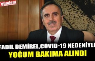 FADIL DEMİREL,COVID-19 NEDENİYLE YOĞUM BAKIMA ALINDI