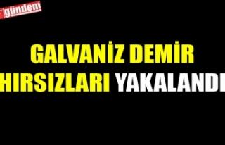 GALVANİZ DEMİR HIRSIZLARI YAKALANDI