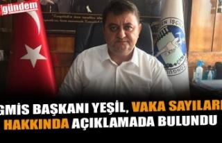 GMİS BAŞKANI YEŞİL, VAKA SAYILARI HAKKINDA AÇIKLAMADA...